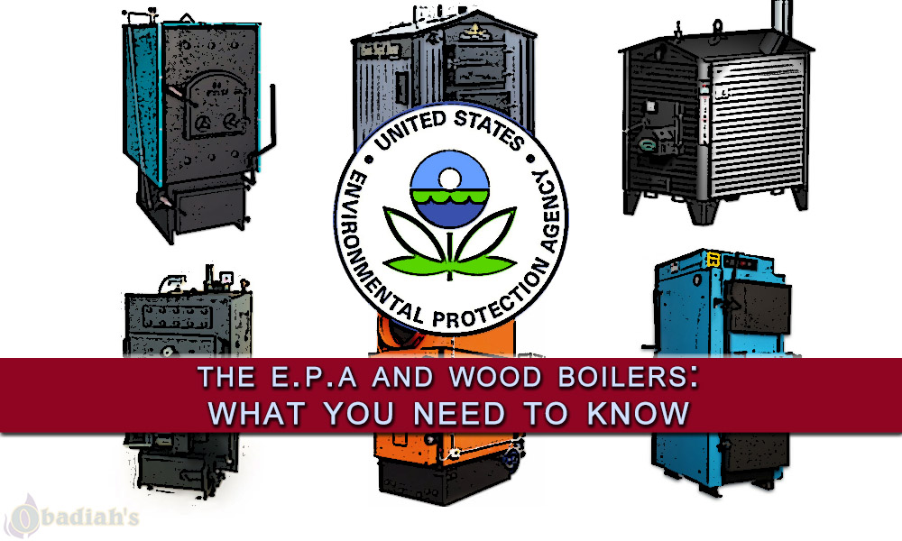 The EPA and Wood Boilers - What You Need To Know - Obadiah's Wood Boilers